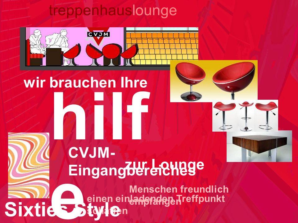 treppenhauslounge hilf e wir brauchen Ihre CVJM- Eingangbereiches Menschen freundlich empfangen einen einladenden Treffpunkt schaffen zur Lounge Sixties Style