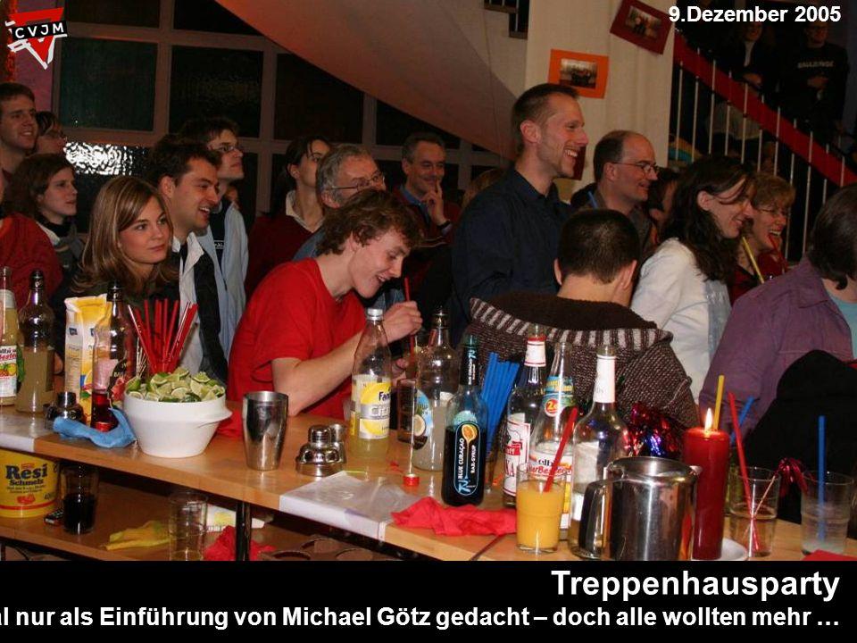 Treppenhausparty Erst Mal nur als Einführung von Michael Götz gedacht – doch alle wollten mehr … 9.Dezember 2005