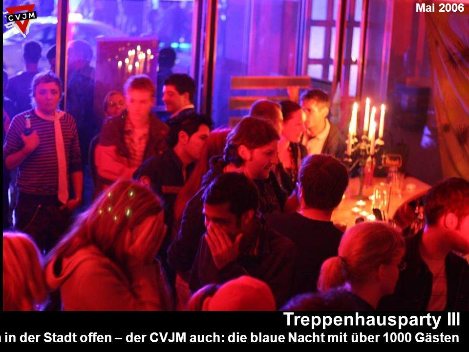 Treppenhausparty III Alle Museen in der Stadt offen – der CVJM auch: die blaue Nacht mit über 1000 Gästen Mai 2006