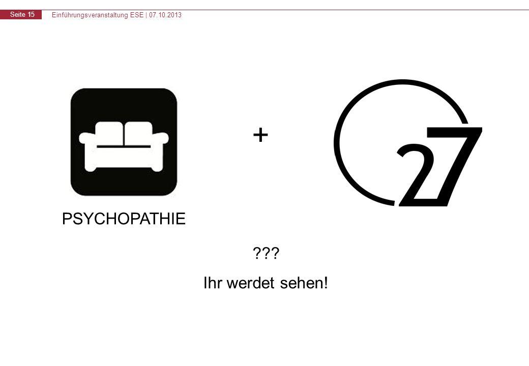 Einführungsveranstaltung ESE | 07.10.2013 Seite 15 + Ihr werdet sehen! PSYCHOPATHIE