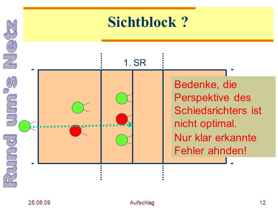 25.06.09 Aufschlag11 Aufschlag Der Aufschlag darf weder geblockt noch in der Vorderzone vollständig oberhalb des Netzes zurück gespielt werden. Vorder
