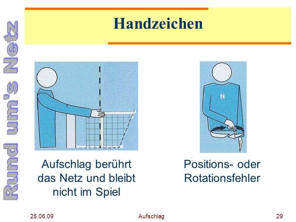 25.06.09 Aufschlag28 Handzeichen Bei Übertritt der Grundlinie in die Richtung des fehlerverursachenden Spielers zeigen Blockfehler oder Sichtblock
