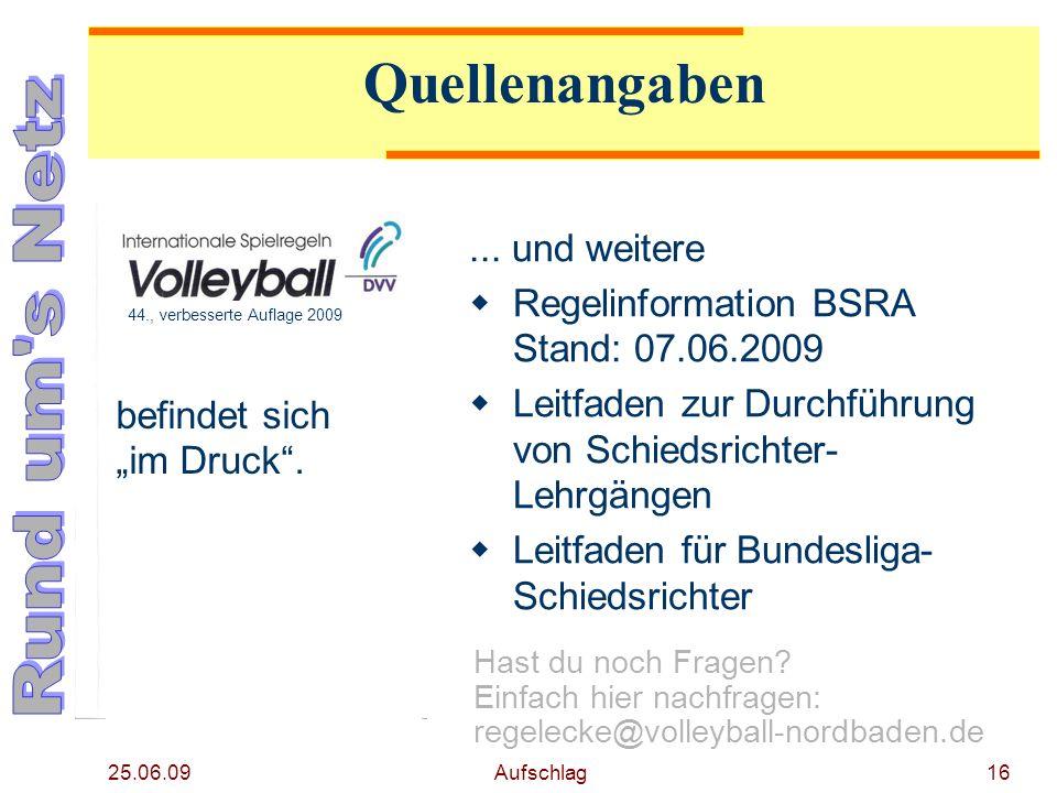 25.06.09 Aufschlag16 Quellenangaben... und weitere Regelinformation BSRA Stand: 07.06.2009 Leitfaden zur Durchführung von Schiedsrichter- Lehrgängen L