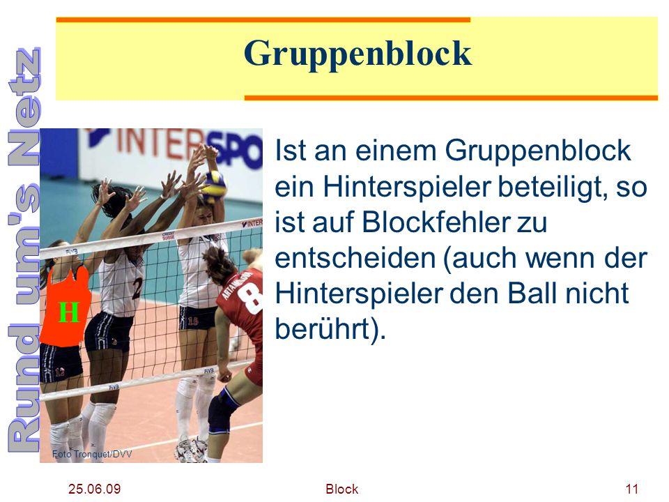 25.06.09 Block11 Gruppenblock Ist an einem Gruppenblock ein Hinterspieler beteiligt, so ist auf Blockfehler zu entscheiden (auch wenn der Hinterspiele