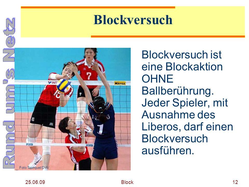 25.06.09 Block12 Blockversuch Blockversuch ist eine Blockaktion OHNE Ballberührung. Jeder Spieler, mit Ausnahme des Liberos, darf einen Blockversuch a