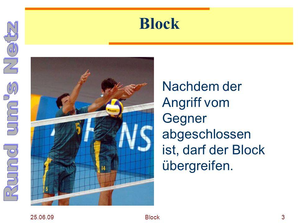 25.06.09 Block14 Block im eigenen Raum Netznahe Ballberührung oberhalb der Netzoberkante im eigenen Spielraum.