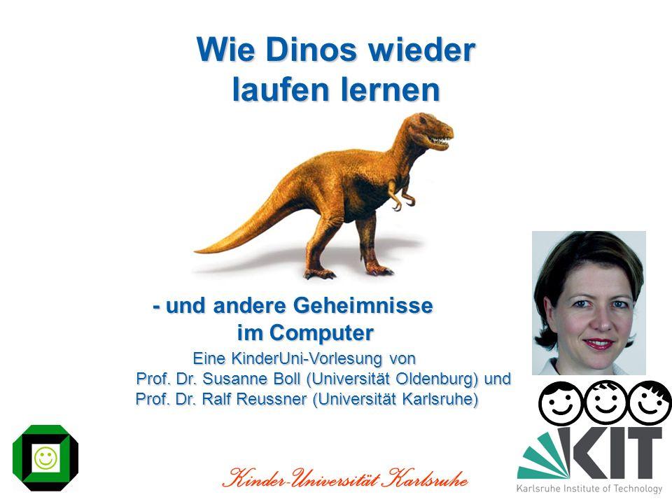 Kinder-Universität Karlsruhe Wie Dinos wieder laufen lernen - und andere Geheimnisse im Computer Eine KinderUni-Vorlesung von Prof. Dr. Susanne Boll (