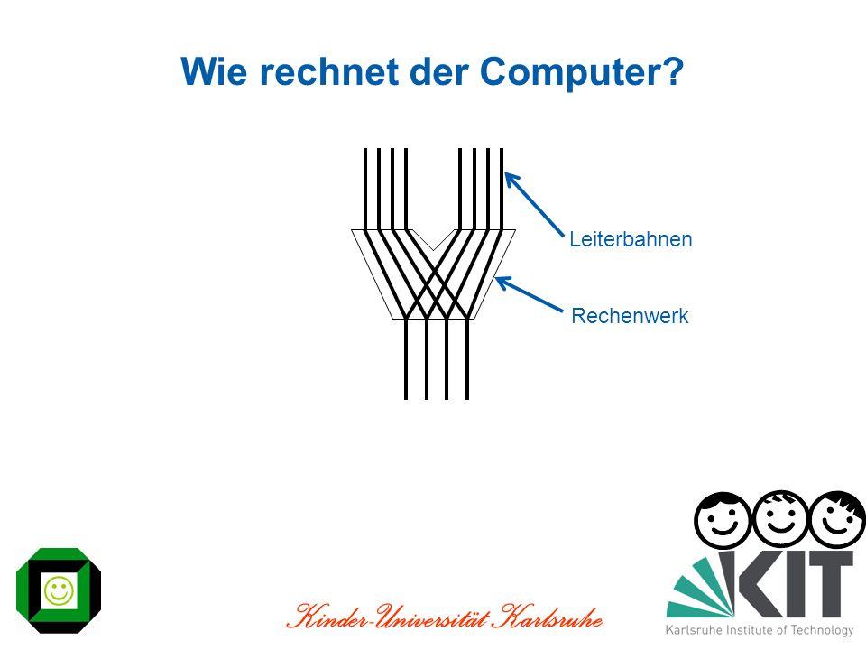 Kinder-Universität Karlsruhe Wie rechnet der Computer? Leiterbahnen Rechenwerk