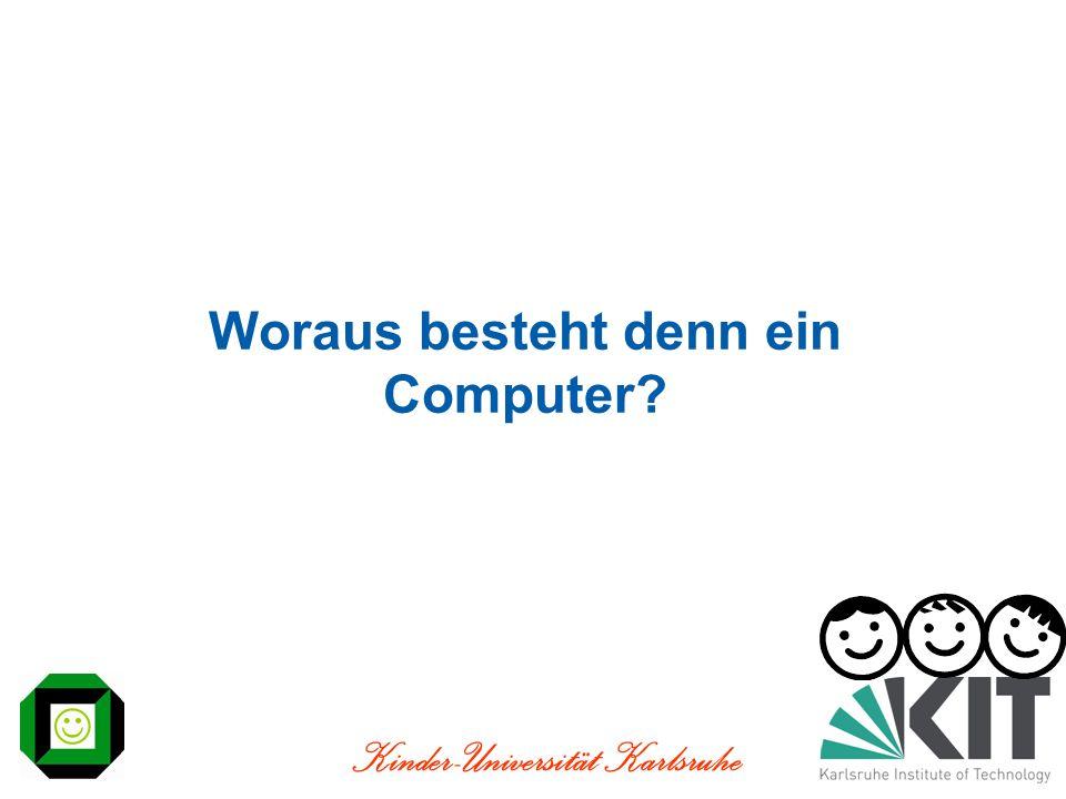 Kinder-Universität Karlsruhe Woraus besteht denn ein Computer?