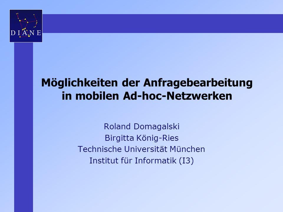 Möglichkeiten der Anfragebearbeitung in mobilen Ad-hoc-Netzwerken Roland Domagalski Birgitta König-Ries Technische Universität München Institut für In
