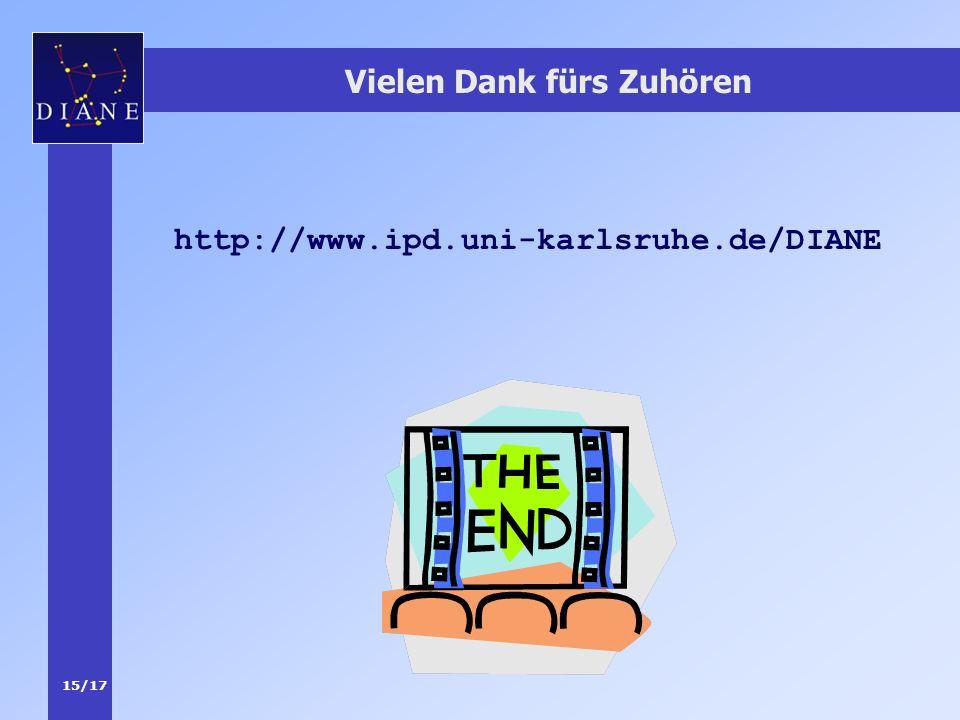 15/17 Vielen Dank fürs Zuhören http://www.ipd.uni-karlsruhe.de/DIANE