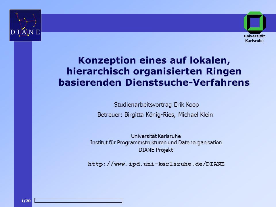 1/20 DIANE Projekt Betreuer: Birgitta König-Ries, Michael Klein http://www.ipd.uni-karlsruhe.de/DIANE Konzeption eines auf lokalen, hierarchisch organ
