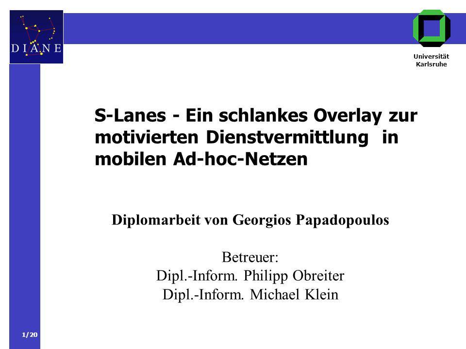 1/20 S-Lanes - Ein schlankes Overlay zur motivierten Dienstvermittlung in mobilen Ad-hoc-Netzen Universität Karlsruhe Diplomarbeit von Georgios Papadopoulos Betreuer: Dipl.-Inform.