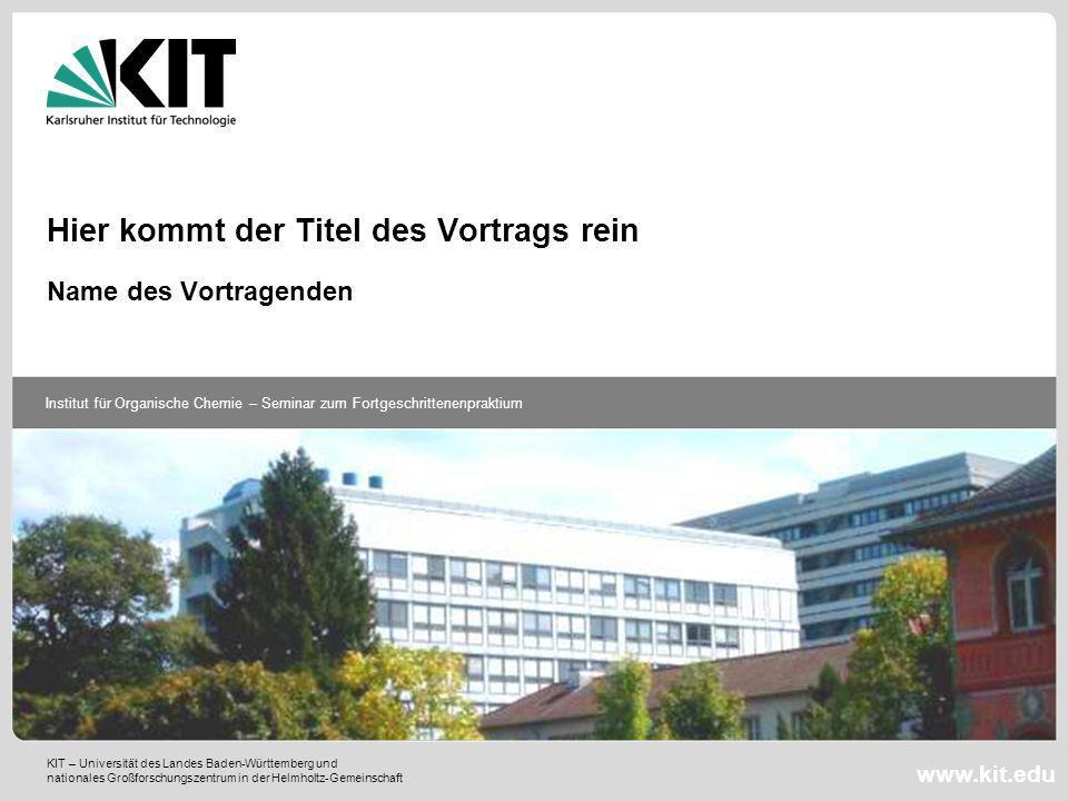 KIT – Universität des Landes Baden-Württemberg und nationales Großforschungszentrum in der Helmholtz-Gemeinschaft Institut für Organische Chemie – Sem