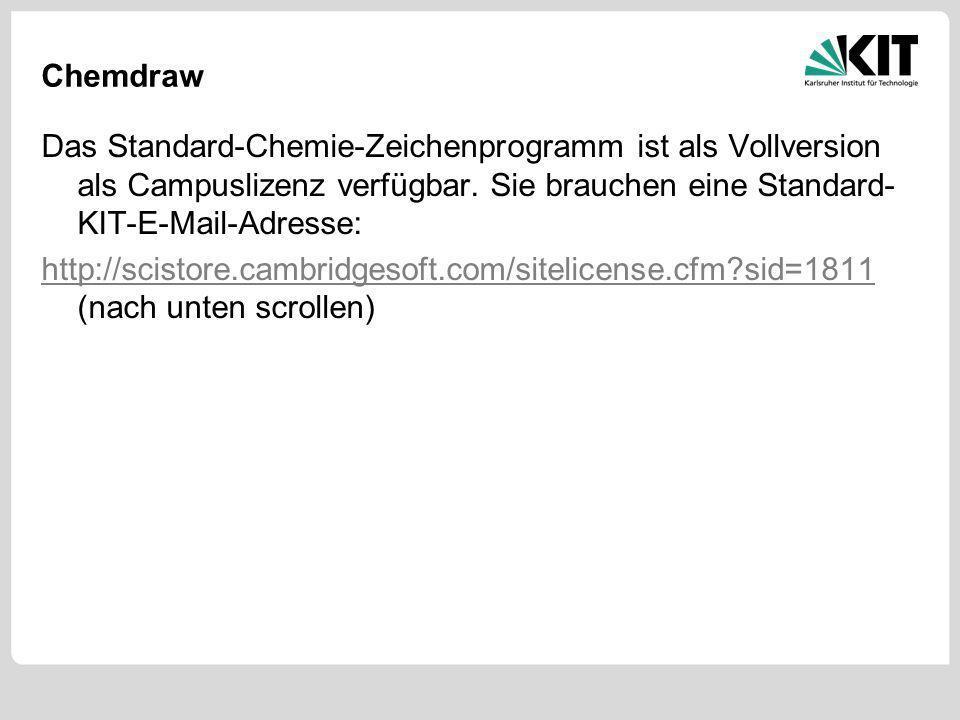 Chemdraw Das Standard-Chemie-Zeichenprogramm ist als Vollversion als Campuslizenz verfügbar. Sie brauchen eine Standard- KIT-E-Mail-Adresse: http://sc