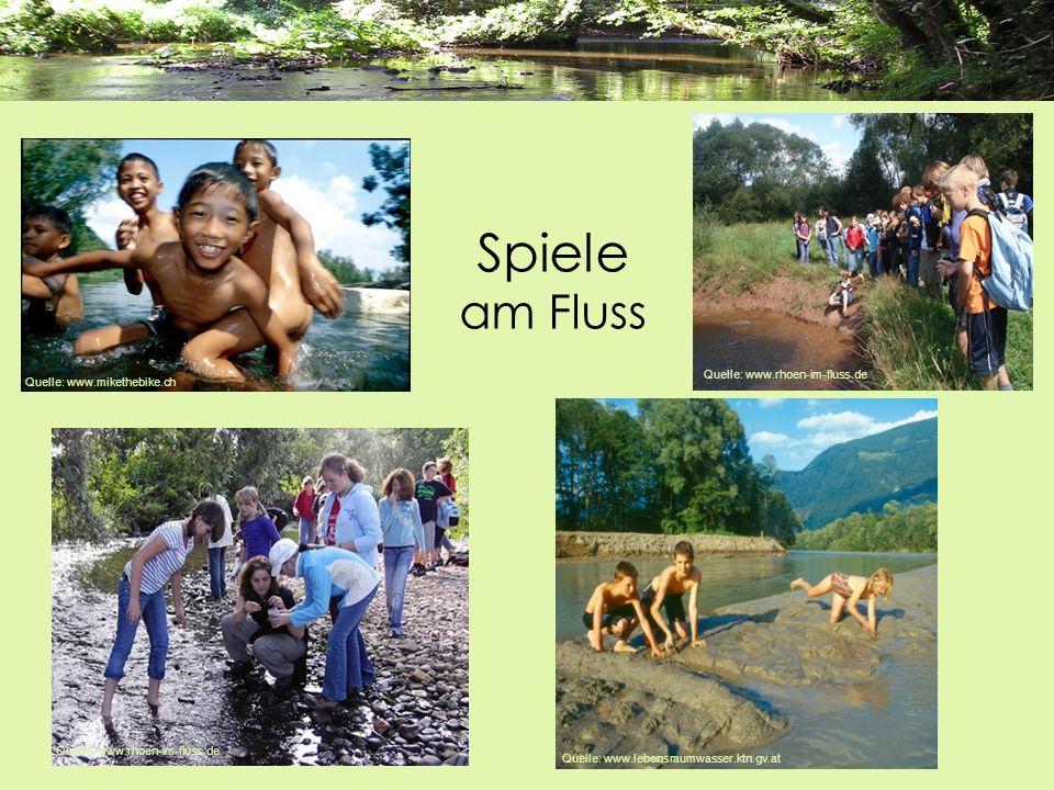 Quelle: www.mikethebike.ch Quelle: www.lebensraumwasser.ktn.gv.at Quelle: www.rhoen-im-fluss.de Spiele am Fluss Quelle: www.rhoen-im-fluss.de