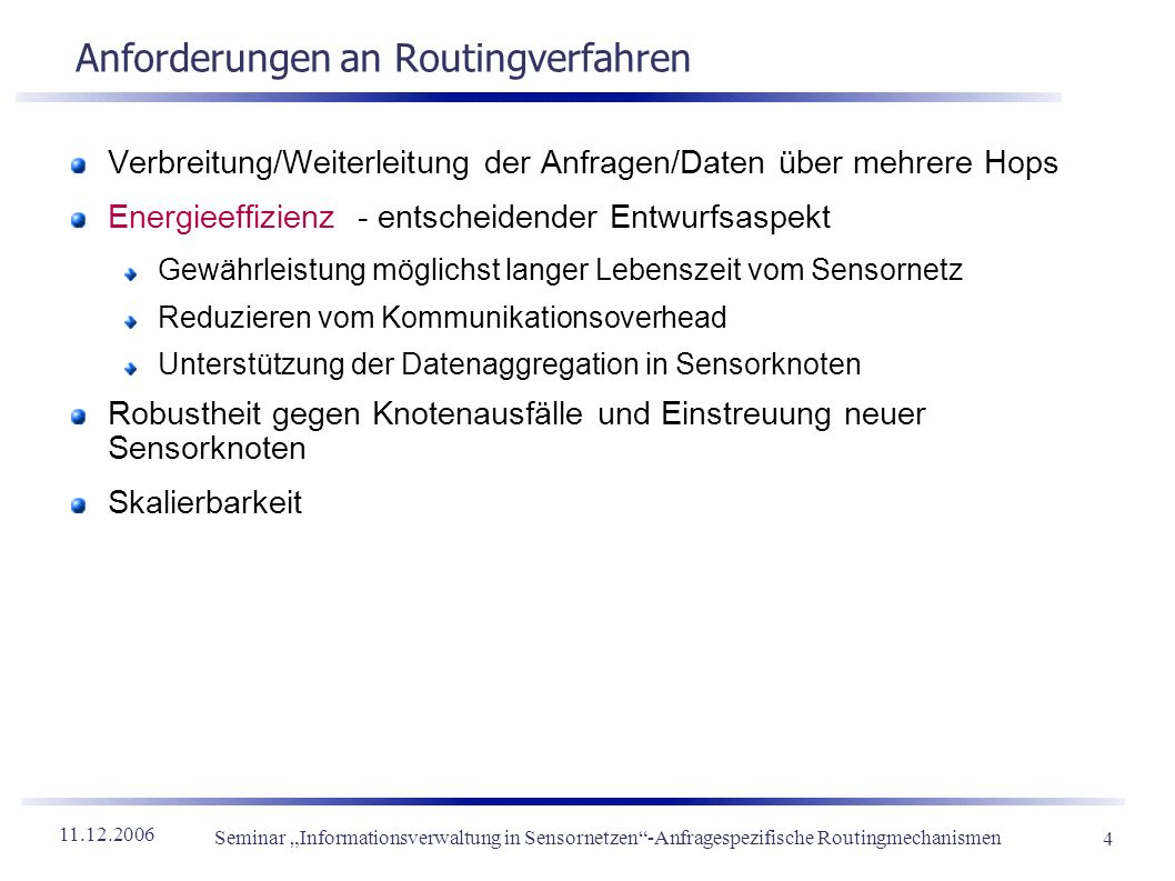 11.12.2006 Seminar Informationsverwaltung in Sensornetzen-Anfragespezifische Routingmechanismen 4 Anforderungen an Routingverfahren Verbreitung/Weiter