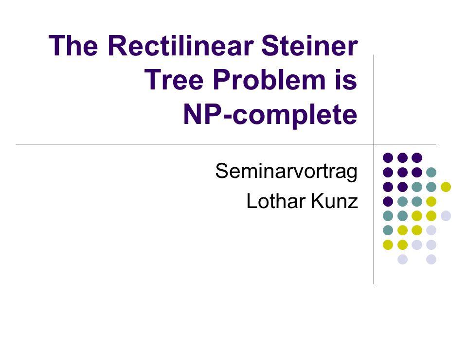The Rectilinear Steiner Tree Problem is NP-complete Seminarvortrag Lothar Kunz