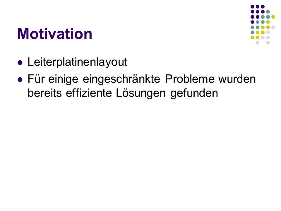 Motivation Leiterplatinenlayout Für einige eingeschränkte Probleme wurden bereits effiziente Lösungen gefunden