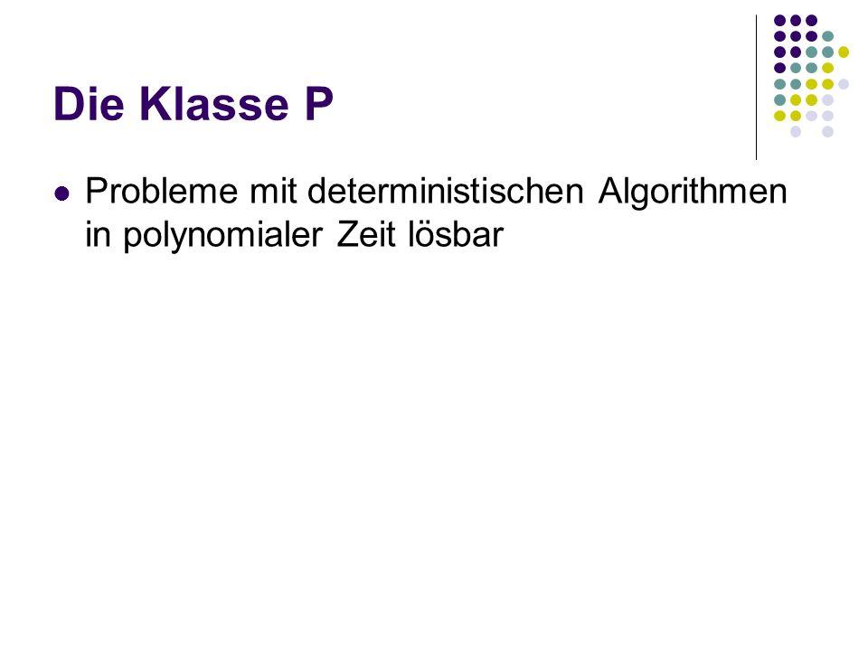 Die Klasse P Probleme mit deterministischen Algorithmen in polynomialer Zeit lösbar