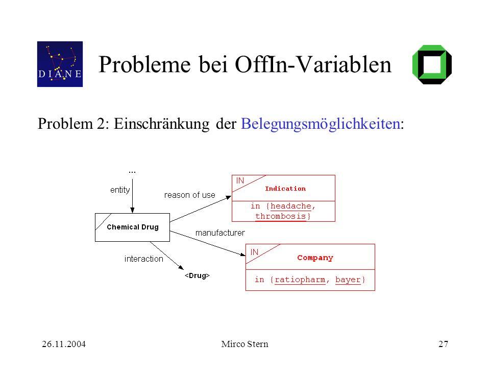 26.11.2004Mirco Stern27 Probleme bei OffIn-Variablen Problem 2: Einschränkung der Belegungsmöglichkeiten: