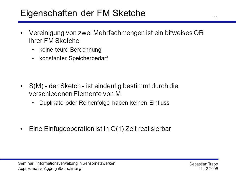 Seminar - Informationsverwaltung in Sensornetzwerken Approximative Aggregatberechnung Sebastian Trapp 11.12.2006 11 Eigenschaften der FM Sketche Verei