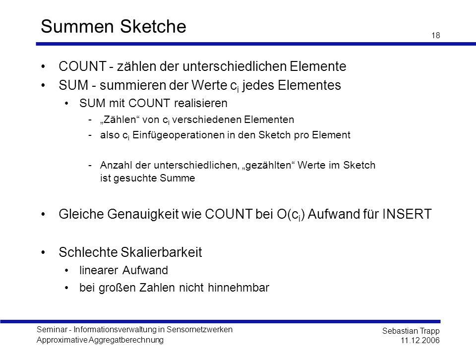 Seminar - Informationsverwaltung in Sensornetzwerken Approximative Aggregatberechnung Sebastian Trapp 11.12.2006 18 Summen Sketche COUNT - zählen der