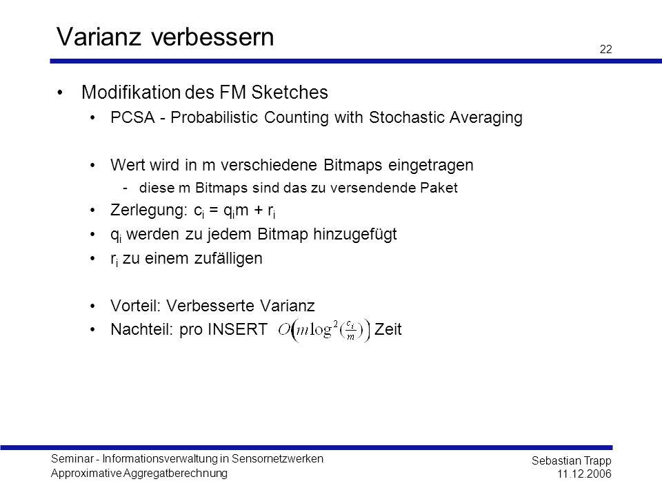 Seminar - Informationsverwaltung in Sensornetzwerken Approximative Aggregatberechnung Sebastian Trapp 11.12.2006 22 Varianz verbessern Modifikation de