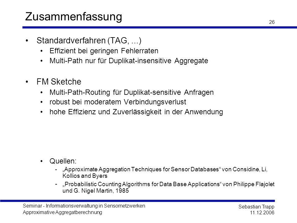 Seminar - Informationsverwaltung in Sensornetzwerken Approximative Aggregatberechnung Sebastian Trapp 11.12.2006 26 Zusammenfassung Standardverfahren