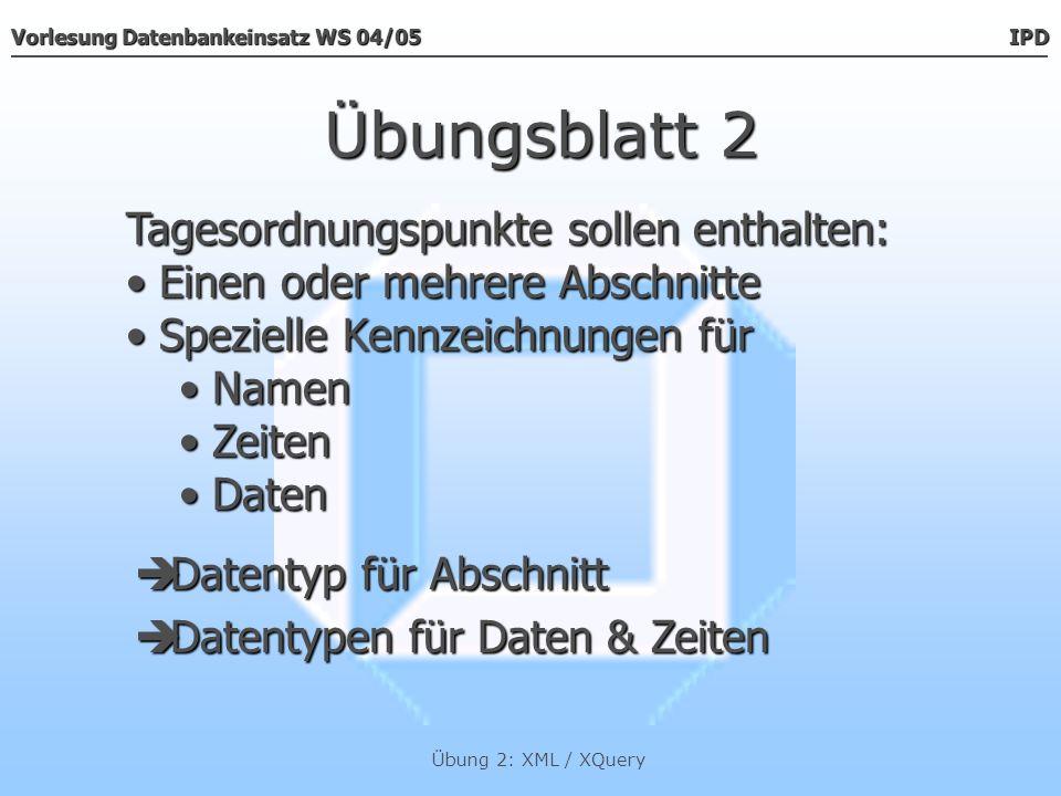 Vorlesung Datenbankeinsatz WS 04/05 IPD Übung 2: XML / XQuery Übungsblatt 2 Der Datentyp Der Datentyp beschluss Die Datentypen Die Datentypen ziffer, inhalt & resultat Die Datentyp Die Datentyp p