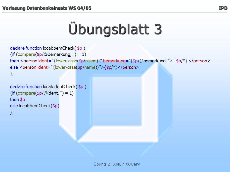 Vorlesung Datenbankeinsatz WS 04/05 IPD Übung 2: XML / XQuery Übungsblatt 3 {for $n in doc( protokoll.xml )/protokoll/titel return $n}...