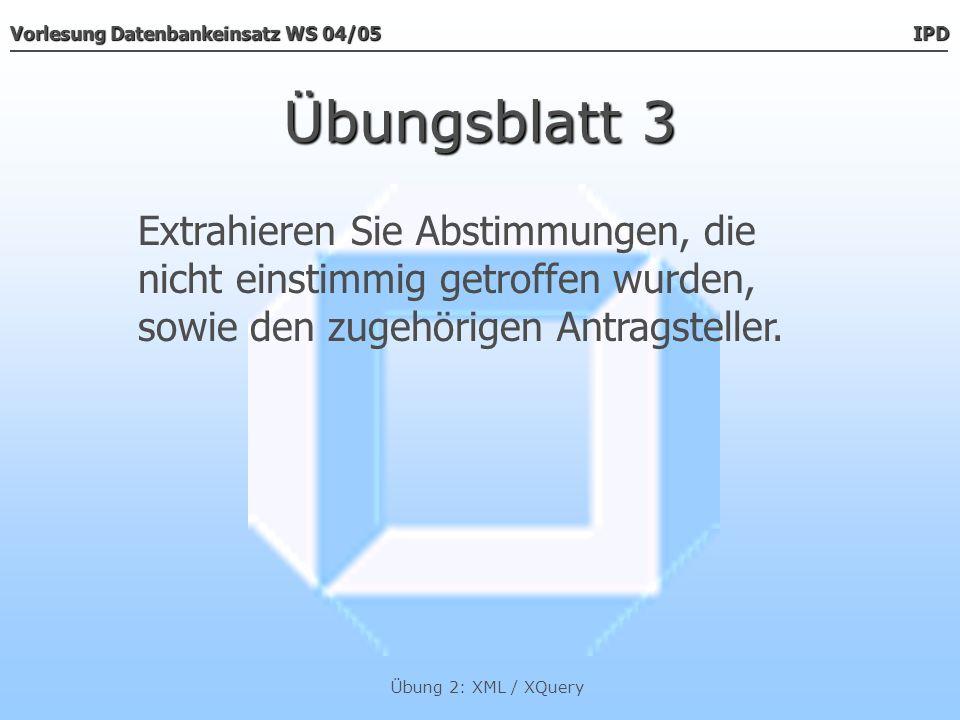 Vorlesung Datenbankeinsatz WS 04/05 IPD Übung 2: XML / XQuery Übungsblatt 3 { for $n in doc( protokoll.xml )/protokoll/beschluss where (compare($n/resultat, einstimmig ) > 0 or compare($n/resultat, einstimmig ) < 0) return {$n} { for $a in doc( protokoll.xml )/protokoll/*/person where (compare($n/@antragsteller, $a/@ident) = 0) return {$a} } }