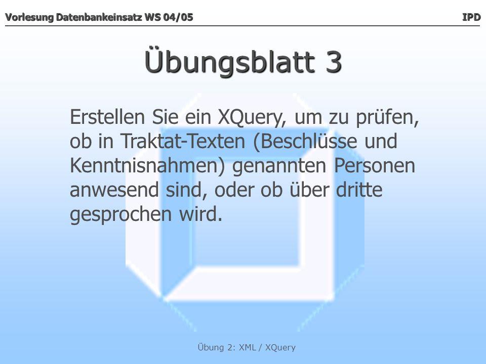 Vorlesung Datenbankeinsatz WS 04/05 IPD Übung 2: XML / XQuery Übungsblatt 3 { for $n in doc( protokoll.xml )/protokoll/*/inhalt/p/name return { for $p in doc( protokoll.xml )/protokoll/teilnehmer/person/name union doc( protokoll.xml )/protokoll/gaeste/person/name where (ends-with($n, $p)) return $p } }