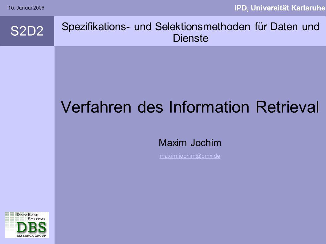 S2D2 IPD, Universität Karlsruhe 10. Januar 2006 Spezifikations- und Selektionsmethoden für Daten und Dienste Verfahren des Information Retrieval Maxim