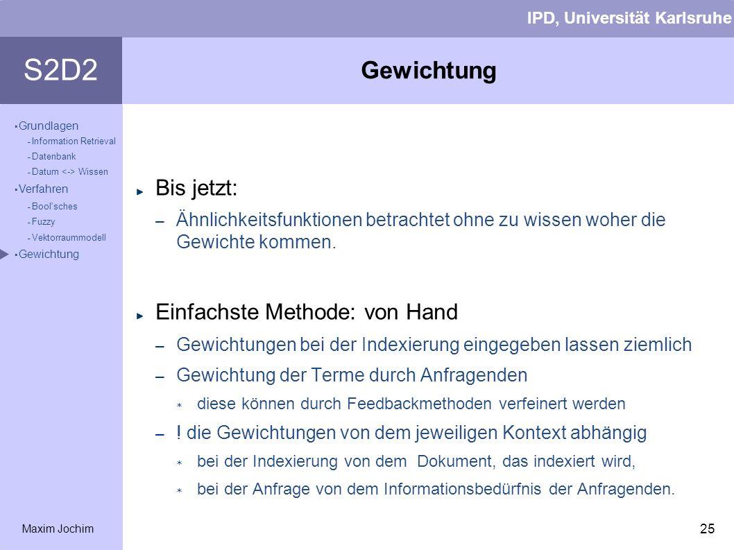 IPD, Universität Karlsruhe S2D2 Maxim Jochim Grundlagen – Information Retrieval – Datenbank – Datum Wissen Verfahren – Bool'sches – Fuzzy – Vektorraum