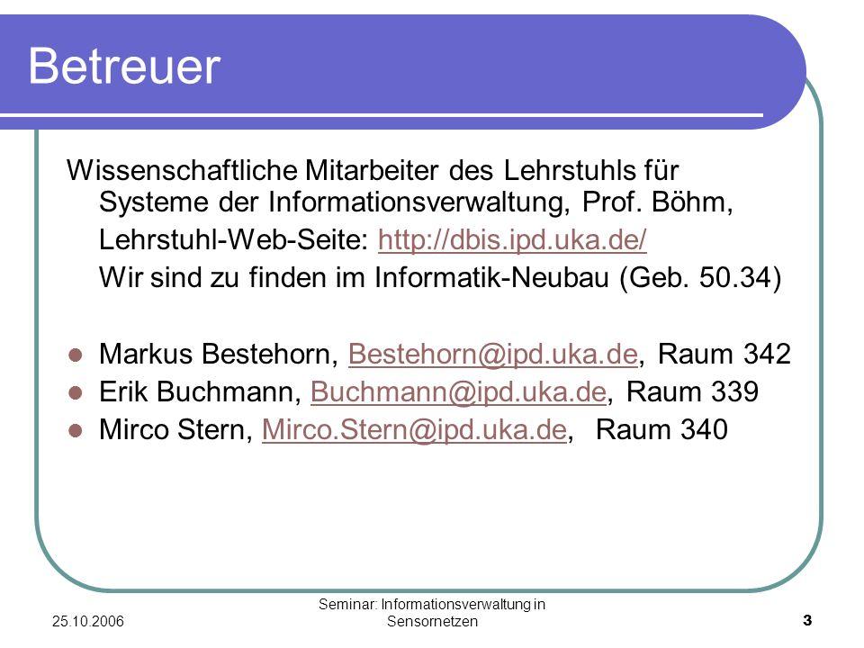 25.10.2006 Seminar: Informationsverwaltung in Sensornetzen3 Betreuer Wissenschaftliche Mitarbeiter des Lehrstuhls für Systeme der Informationsverwaltu