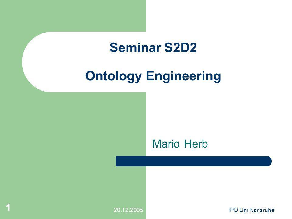 20.12.2005IPD Uni Karlsruhe 1 Seminar S2D2 Ontology Engineering Mario Herb
