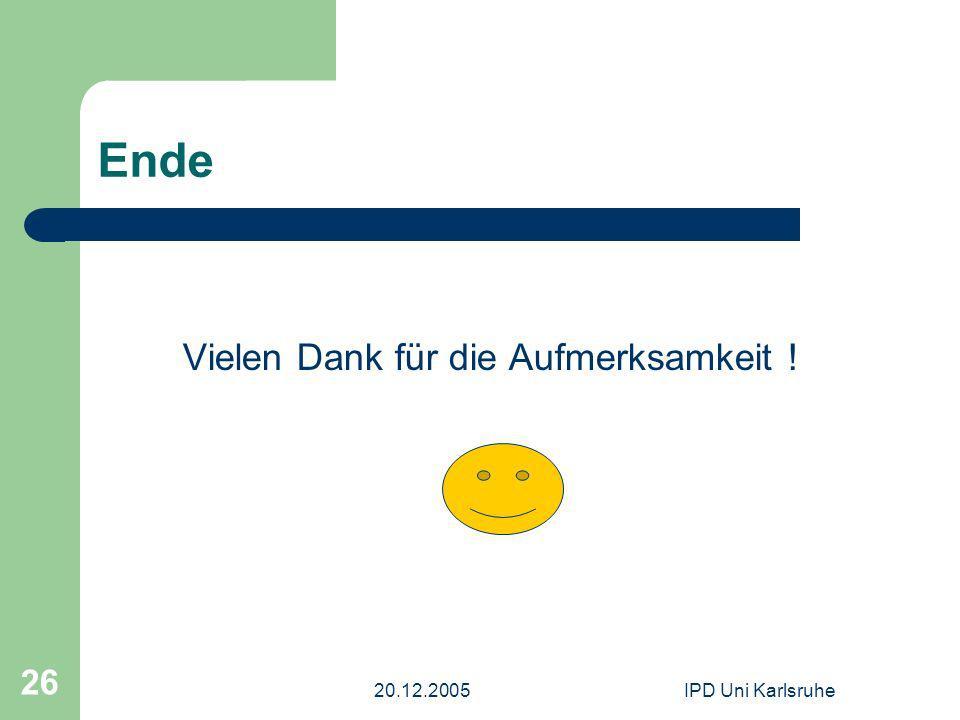 20.12.2005IPD Uni Karlsruhe 26 Ende Vielen Dank für die Aufmerksamkeit !