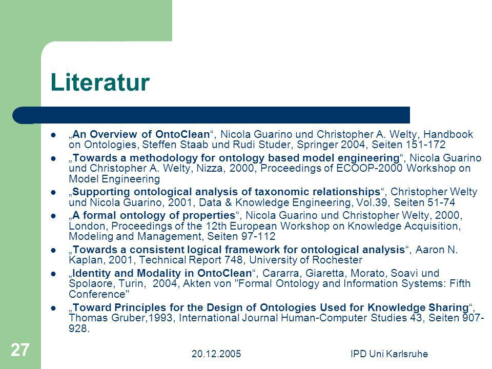 20.12.2005IPD Uni Karlsruhe 27 Literatur An Overview of OntoClean, Nicola Guarino und Christopher A.