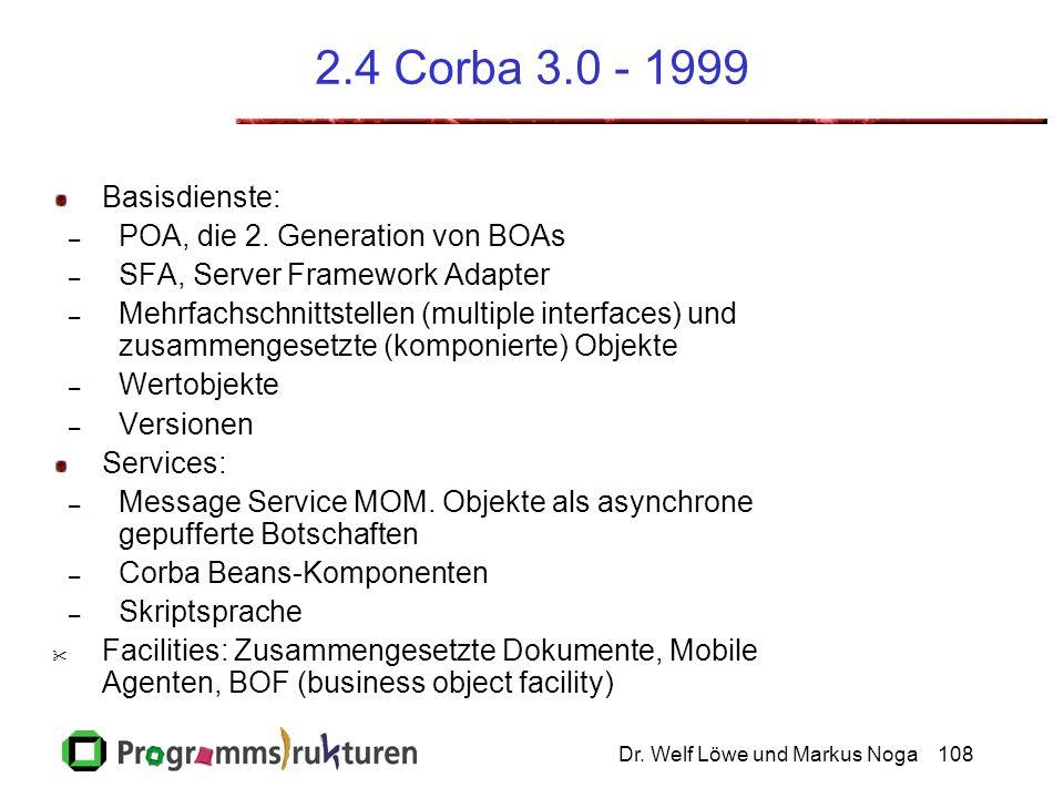 Dr. Welf Löwe und Markus Noga108 2.4 Corba 3.0 - 1999 Basisdienste: – POA, die 2.