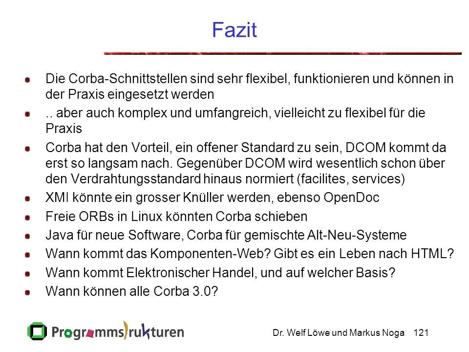Dr. Welf Löwe und Markus Noga121 Fazit Die Corba-Schnittstellen sind sehr flexibel, funktionieren und können in der Praxis eingesetzt werden.. aber au