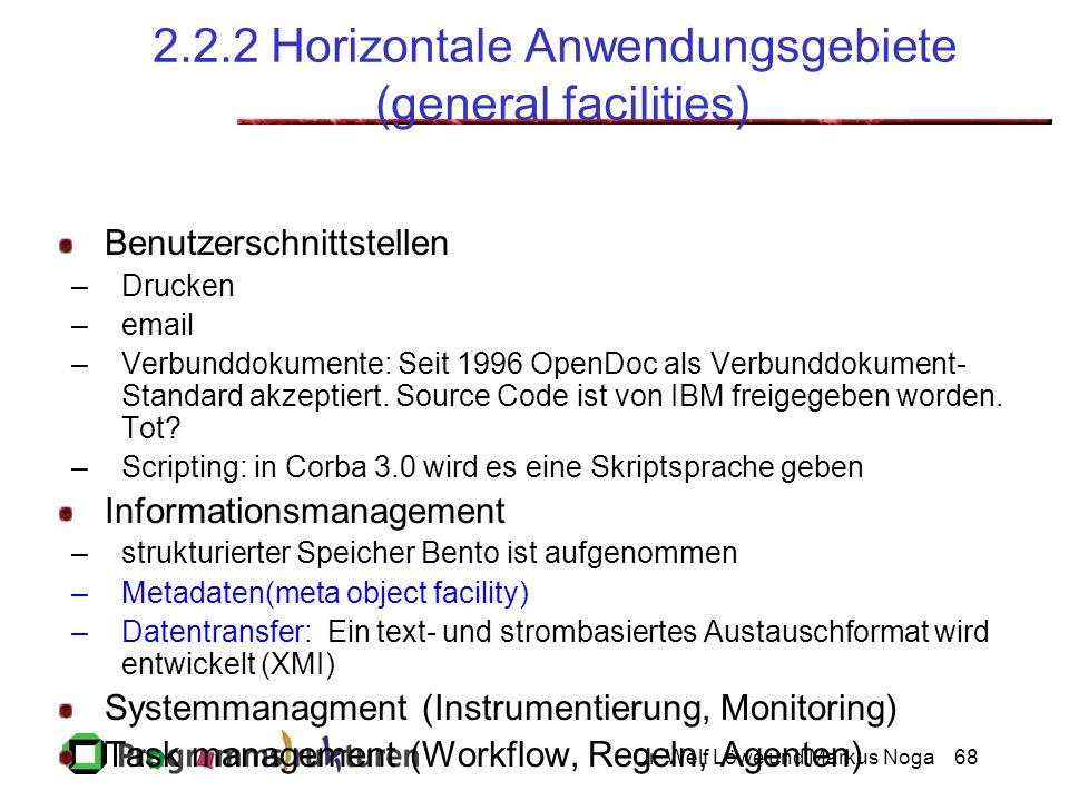 Dr. Welf Löwe und Markus Noga68 2.2.2 Horizontale Anwendungsgebiete (general facilities) Benutzerschnittstellen –Drucken –email –Verbunddokumente: Sei