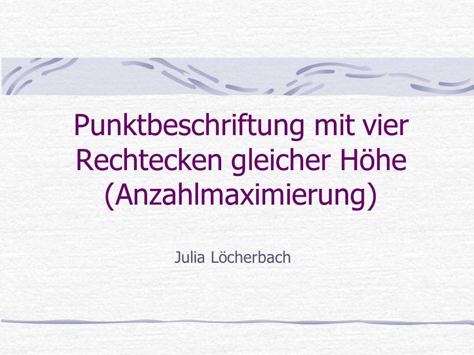 Punktbeschriftung mit vier Rechtecken gleicher Höhe (Anzahlmaximierung) Julia Löcherbach