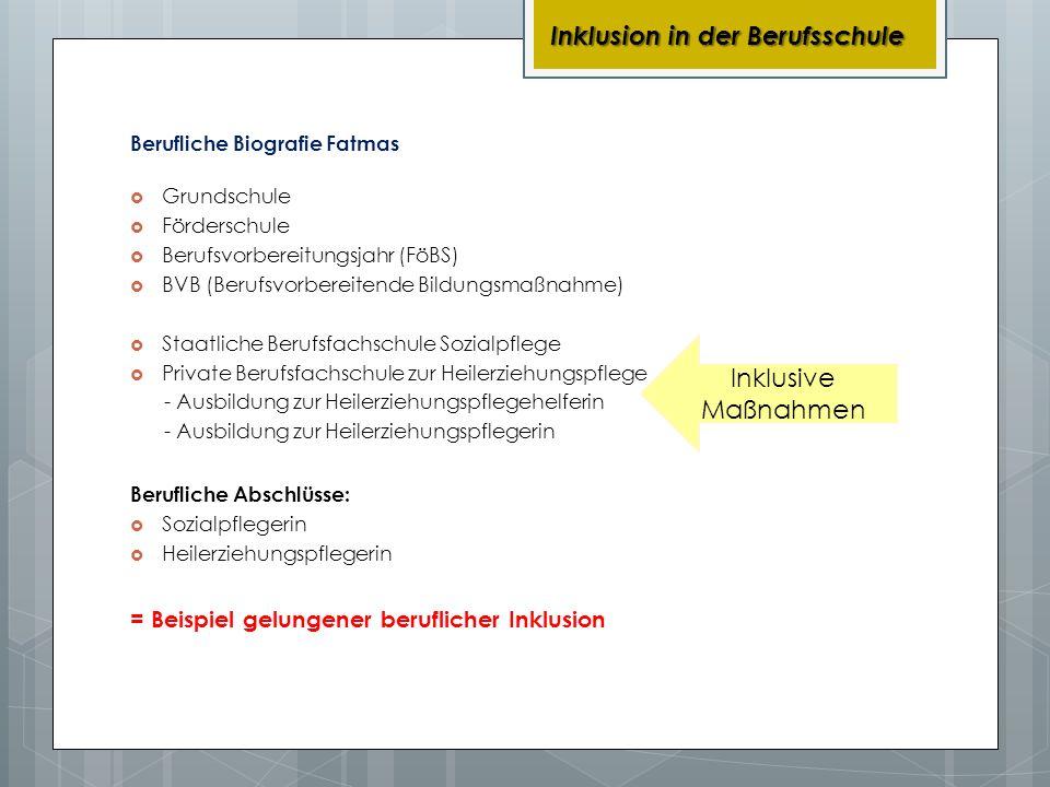 Berufliche Biografie Fatmas Grundschule Förderschule Berufsvorbereitungsjahr (FöBS) BVB (Berufsvorbereitende Bildungsmaßnahme) Staatliche Berufsfachsc