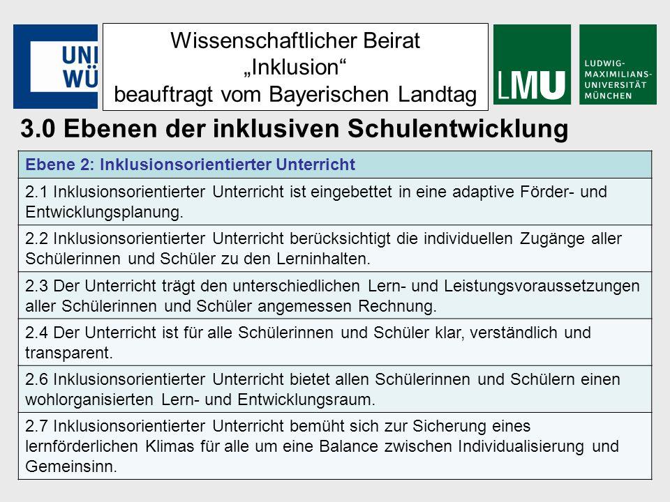 Wissenschaftlicher Beirat Inklusion beauftragt vom Bayerischen Landtag 3.0 Ebenen der inklusiven Schulentwicklung Ebene 2: Inklusionsorientierter Unte