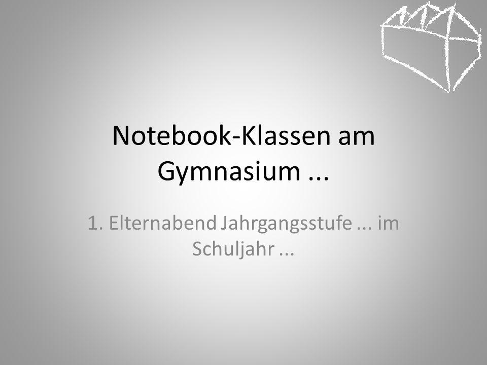 Notebook-Klassen am Gymnasium... 1. Elternabend Jahrgangsstufe... im Schuljahr...