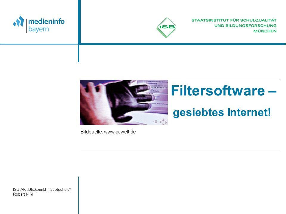 ISB-AK Blickpunkt Hauptschule; Robert Nißl Filtersoftware – gesiebtes Internet.