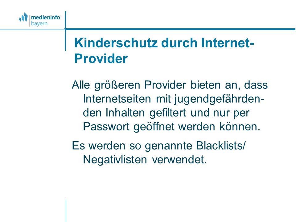 Kinderschutz durch Internet- Provider Alle größeren Provider bieten an, dass Internetseiten mit jugendgefährden- den Inhalten gefiltert und nur per Passwort geöffnet werden können.