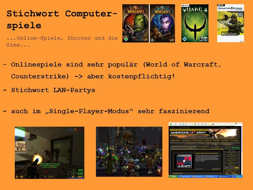 Stichwort Computer- spiele...Online-Spiele, Shooter und die Sims... - Onlinespiele sind sehr populär (World of Warcraft, Counterstrike) -> aber kosten