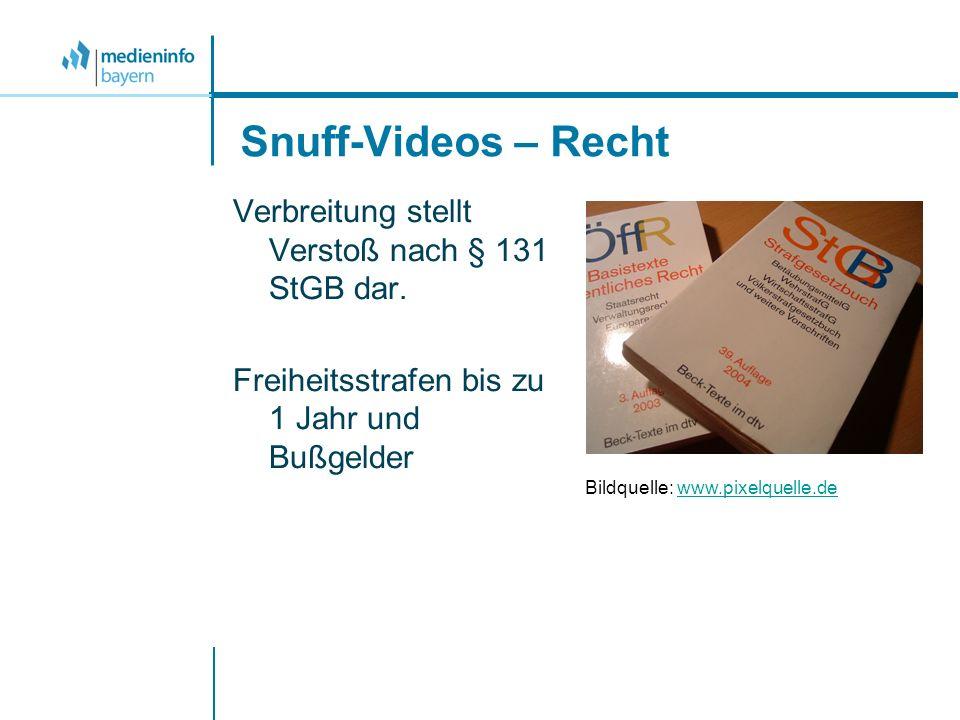 Snuff-Videos – Recht Verbreitung stellt Verstoß nach § 131 StGB dar. Freiheitsstrafen bis zu 1 Jahr und Bußgelder Bildquelle: www.pixelquelle.dewww.pi